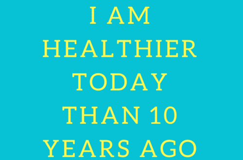 I AM HEALTHIER TODAY THAN 10 YEARS AGO